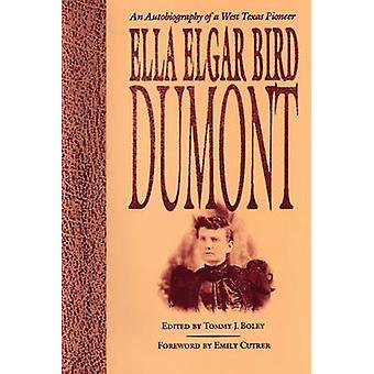 Ella Elgar Bird Dumont - An Autobiography of a West Texas Pioneer by E