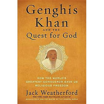 Genghis Khan and the Quest for God - How the World's Greatest Conquero