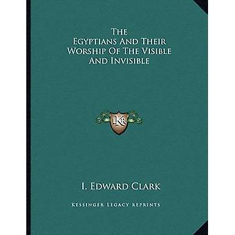 The Egyptians and Their Worship of the Visible and Invisible by I Edw