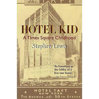 Hotel Kid - A Times Square Childhood by Stephen Lewis - 9781589880184