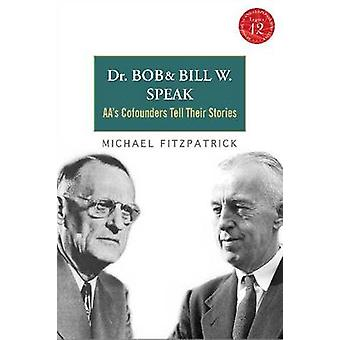 Dr. Bob and Bill W. Speak - AA's Cofounders Tell Their Stories by Mich