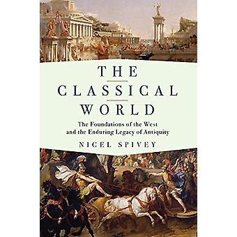 The Classical World - The Foundations of the West and the Enduring Le