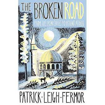 The Broken Road - From the Iron Gates to Mount Athos by Patrick Leigh