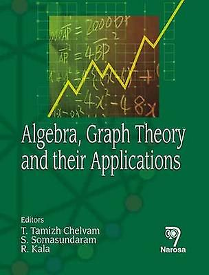 Algebra - Graph Theory and Their Applications by T. Tamizh Chelvam -