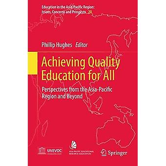 Achieving Quality Education for All  Perspectives from the AsiaPacific Region and Beyond by Hughes & Phillip