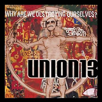 Union 13 - Why Are We Destroying Ourselve [CD] USA import