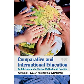 Comparative and International Education: An Introduction to Theory Method and Practice (Paperback) by Phillips David Schweisfurth Michele