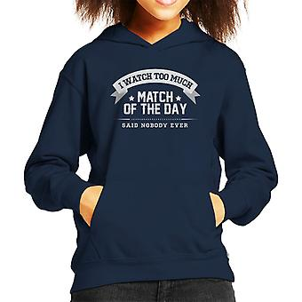 I Watch Too Much Match Of The Day Said Nobody Ever Kid's Hooded Sweatshirt