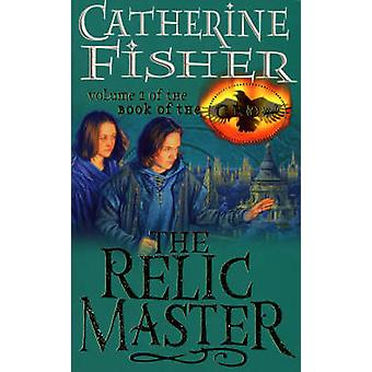The Relic Master - Book of the Crow 1 by Catherine Fisher - 9780099263