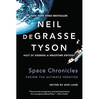 Space Chronicles - Facing the Ultimate Frontier by Neil deGrasse Tyson