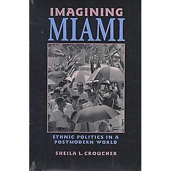 Imaginar a Miami - política étnica en un mundo posmoderno por Sheila L. C