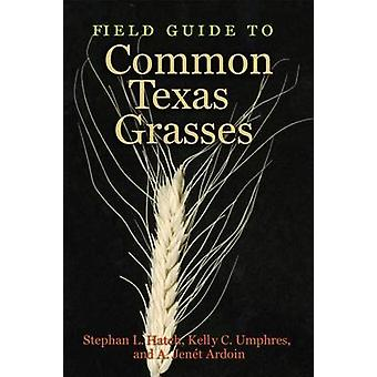 Field Guide to Common Texas Grasses by Stephan L. Hatch - Kelly C. Um
