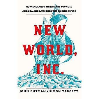Novo mundo - Inc. - como mercadores da Inglaterra fundaram a América e Launche