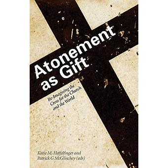 Atonement as Gift - Re-Imagining the Cross for the Church and the Worl