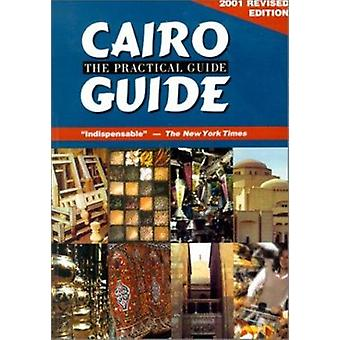 Cairo - The Practical Guide - 2001 - Travel Guide (Revised edition) by C