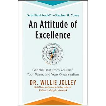An Attitude of Excellence - How the Best Organizations Get the Best Pe