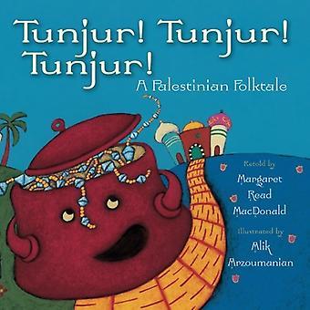 Tunjur! Tunjur! Tunjur!: A Palestinian Folktale