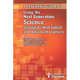 A Teacher's Guide to Using the Next Generation Science Standards with Gifted and Advanced Learners