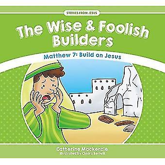 De wijze en de dwaze bouwers: Matteüs 7: bouwen op Jezus (verhalen van Jezus)