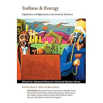 Indians & Energy: Exploitation and Opportunity in the American Southwest (School for Advanced Research Advanced...