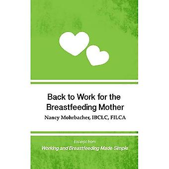 Back to Work for the Breastfeeding Mother: Excerpt from Working and Breastfeeding Made Simple: Volume 1 (Working...