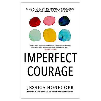 Imperfect Courage: Live a Life of Purpose by Leaving� Comfort and Going Anyway
