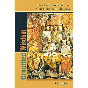 Crucified Wisdom: Theological Reflection on Christ and the Bodhisattva (Comparative Theology: Thinking Across Traditions)