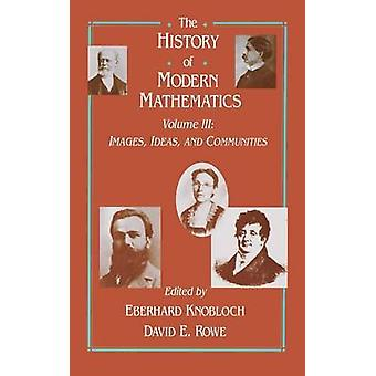 The History of Modern Mathematics Images Ideas and Communities by Knobloch & Eberhard
