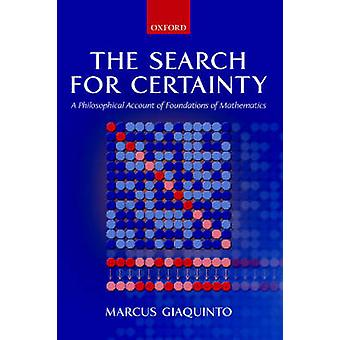 The Search for Certainty A Philosophical Account of Foundations of Mathematics by Giaquinto & Marcus