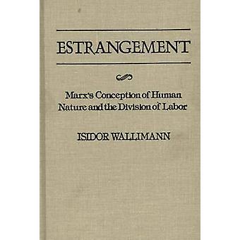 Entfremdung Marxs Konzeption der menschlichen Natur und der Arbeitsteilung durch & Isidor Wallimann