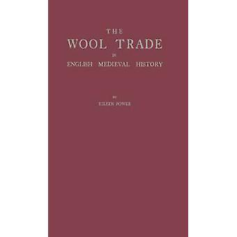 The Wool Trade in English Medieval History. by Power & Eileen E.