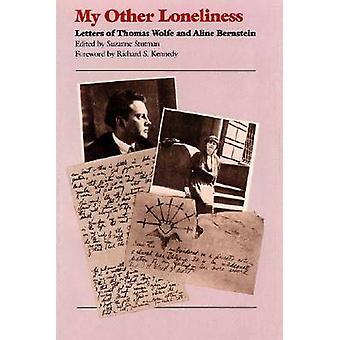 My Other Loneliness Letters of Thomas Wolfe and Aline Bernstein by Stutman & Suzanne