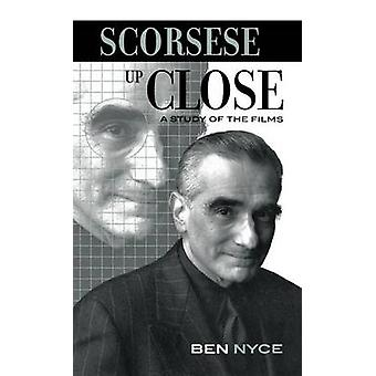 Scorsese Up Close A Study of the Films by Nyce & Ben