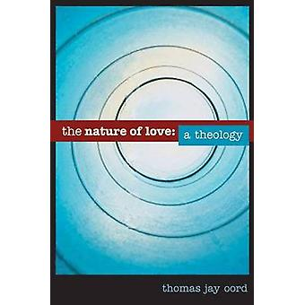 The Nature of Love A Theology by Oord & Thomas Jay