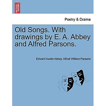 Old Songs. With drawings by E. A. Abbey and Alfred Parsons. by Abbey & Edward Austin