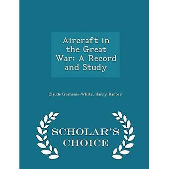 Aircraft in the Great War A Record and Study  Scholars Choice Edition by GrahameWhite & Claude