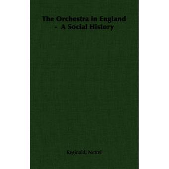 The Orchestra in England   A Social History by Nettel & Reginald