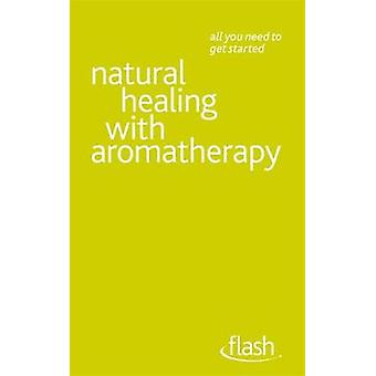 Natural Healing with Aromatherapy Flash by Brown & Denise Whichello