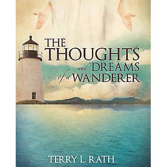 The Thoughts and Dreams of a Wanderer by Rath & Terry L.