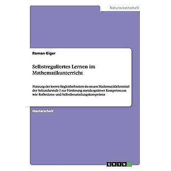 Selbstreguliertes Lernen Im Mathematikunterricht by Giger & Roman