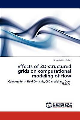 Effects of 3D structurouge grids on computational modeling of fFaible by Bonakdari & Hossein