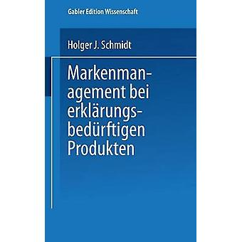 Markenmanagement bei erklrungsbedrftigen Produkten by Schmidt & Holger