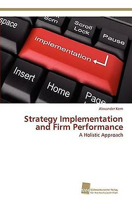 Strategy Implementation and Firm Performance by Kern Alexander