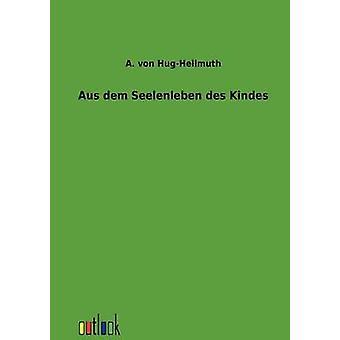 Aus dem Seelenleben des Kindes by von HugHellmuth & A.