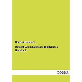 DeutschAmerikanisches Illustriertes Kochbuch by Hellstern & Charles