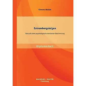 Extrembergsteigen Versuch einer psychologisch orientierten Bestimmung av Binkele & Clemens