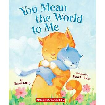 You Mean the World to Me by Bayne Gibby - David Walker - 978054540570