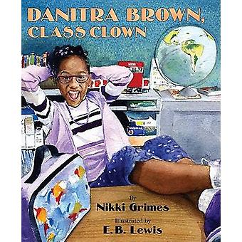 Danitra Brown - Class Clown by Nikki Grimes - E.B. Lewis - 9780688172