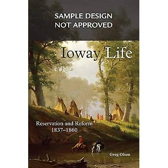 Ioway Life - Reservation and Reform - 1837-1860 by Greg Olson - 978080