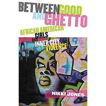 Between Good and Ghetto - African American Girls and Inner City Violen